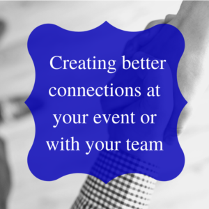 Creating better connections at your event or with your team
